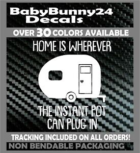 Home is Wherever the Instant Pot can plug in camper trailer Decal Vinyl Sticker