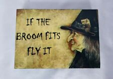 """Halloween Witch Sign Plaque Wall Decor """"If the Broom Fits Fly It"""" Small 5"""" x 7"""""""