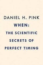When: the Scientific Secrets of Perfect Timing by Daniel H. Pink (2018, Hardcover)