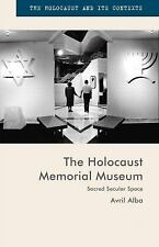 The Holocaust Memorial Museum: Sacred Secular Space (the Holocaust And Its Co...