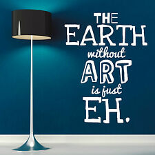 THE EARTH WITHOUT ART IS JUST EH vinyl wall art sticker decal quote