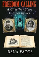 FREEDOM CALLING A CIVIL WAR SLAVE ESCAPES BY SEA Historical Fiction Book D Vacca