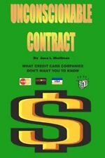 Unconscionable Contract : What Credit Card Companies Don't Want You to Know...