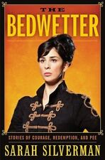 The Bedwetter: Stories of Courage, Redemption, and Pee by Sarah Silverman: New
