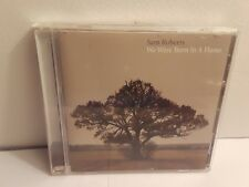 We Were Born in a Flame by Sam Roberts Band/Sam Roberts (CD, 2003, Universal)