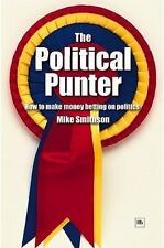 The Political Punter: How to Make Money Betting on Politics (Paperback or Softba