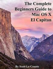 The Complete Beginners Guide to Mac OS X El Capitan: (For MacBook, MacBook Air,