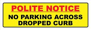 """Polite notice no parking across dropped curb sign 9685 10x30cm Waterproof 4x12"""""""