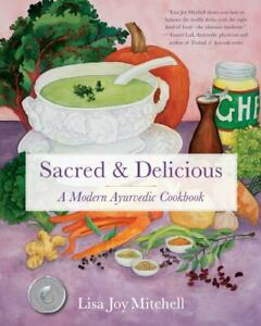 Sacred and Delicious : A Modern Ayurvedic Cookbook by Lisa Mitchell (2018, PB)