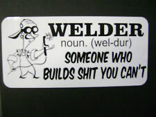 WELDER noun. ( Wel-dur) Someone who builds sh*t you can't Gradge, fridge sticker