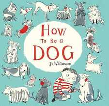 How to be a Dog by Jo Williamson Children's Books Paperback New