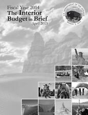 Fiscal Year 2014 the Interior Budget in Brief, April 2013 by The U. S. The...