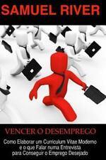 Vencer o Desemprego : Como Elaborar Um Curriculum Vitae Moderno e o Que Falar...