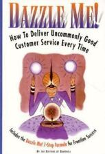 Dazzle Me!: How to Deliver Uncommonly Good Customer Service Every Time-ExLibrary
