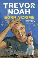Born a Crime : Stories from a South African Childhood by Trevor Noah (2016, Hard