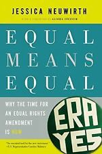 Equal Means Equal: Why the Time for an Equal Rights Amendment Is Now, Neuwirth,