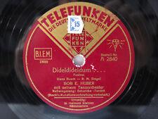 78rpm BOB E. HUBER Tanzorchester: DIDELDIDELDUM Foxtrot ! TELEFUNKEN Schellack