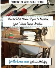 How to Select, Service, Repair and Maintain your Vintage Sewing Machine by Conni