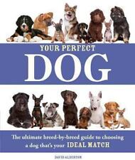 Your Perfect Dog: The Ultimate Breed-by-Breed Guide to Choosing a Dog that's You