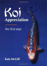 Koi Appreciation: The First Step by McGill, Kate 1861264682 The Fast Free