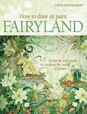 How to Draw and Paint Fairyland: A Step-by-Step Guide to Creating the World of F