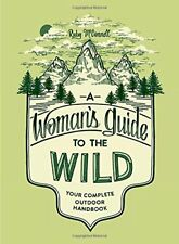A Woman's Guide to the Wild: Your Complete Outdoor Handbook-Ruby McConnell