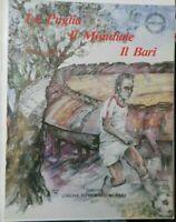 a cura di Antonucci LA PUGLIA IL MONDIALE IL BARI 3° ed. Unione Tip. 1990 raro