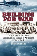 Building for War: The Epic Saga of the Civilian Contractors and Marines of Wake