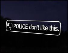 Police Dont Like Funny Car Decal Vinyl Sticker JDM VW DUB Drift Race Euro Swag