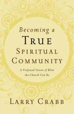Becoming a True Spiritual Community: A Profound Vision of What the Church Can B