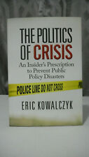 The Politics of Crisis by Eric Kowalczyk, Brand New Hardcover