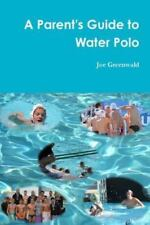 A Parent's Guide to Water Polo, , Greenwald, Joe, Very Good, 2014-03-26,