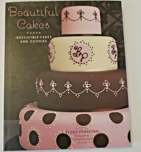 Beautiful Cakes: Irresistible Cakes and Cookies by Peggy Porschen Hardcover 2007