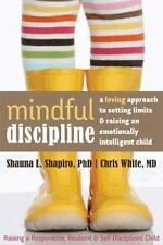 Mindful Discipline : A Loving Approach to Setting Limits and Raising an...