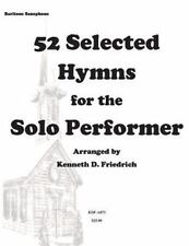 52 Selected Hymns for the Solo Performer-Bari Sax Version by Kenneth...