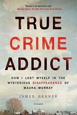 True Crime Addict: How I Lost Myself in the Mysterious Disappearance of Maura...