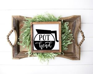Pot Head Farmhouse Wood Sign | Rustic | Coffee | Funny | Black and White