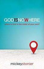 GODISNOWHERE: Where is God in the Midst of Your Pa