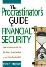 The Procrastinator's Guide to Financial Security: How Anyone Over 40 Can Still B