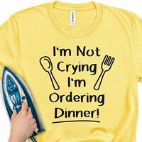 Iron-On Transfer I'm Not Crying Ordering Dinner Baby T-Shirt Vinyl Sticker Gift