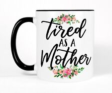 Tired as a Mother Coffee Mug Floral Cup Black White Funny Mothers Day Gift Mom