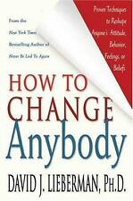How to Change Anybody: Proven Techniques to Reshape Anyone's Attitude