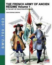 The French Army of Ancien Regime Vol. 1 : In the Art of Felix Philippoteaux...