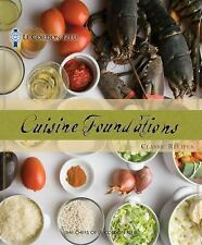 Le Cordon Bleu Cuisine Foundations: Basic Classic Recipes by Le Cordon Bleu