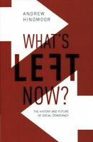 What's Left Now? : The History and Future of Social Democracy, Hardcover by H...
