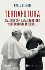 TerraFutura. Dialoghi Con Papa Francesco Sull'Ecologia Integrale Carlo Petrini
