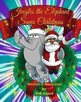 Jingles the Elephant Saves Christmas : Black Santa, Paperback by Island, Erik...