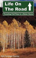 Life on the Road: Traveling Full-Time in a Motor Home (Paperback or Softback)