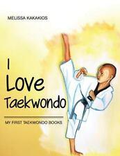 I Love Taekwondo : My First Taekwondo Books by Melissa Kakakios (2013,...