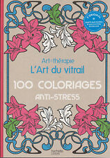 L'ART DU VITRAIL 100 COLORIAGES ANTI-STRESS HACHETTE coloriage ART THERAPIE